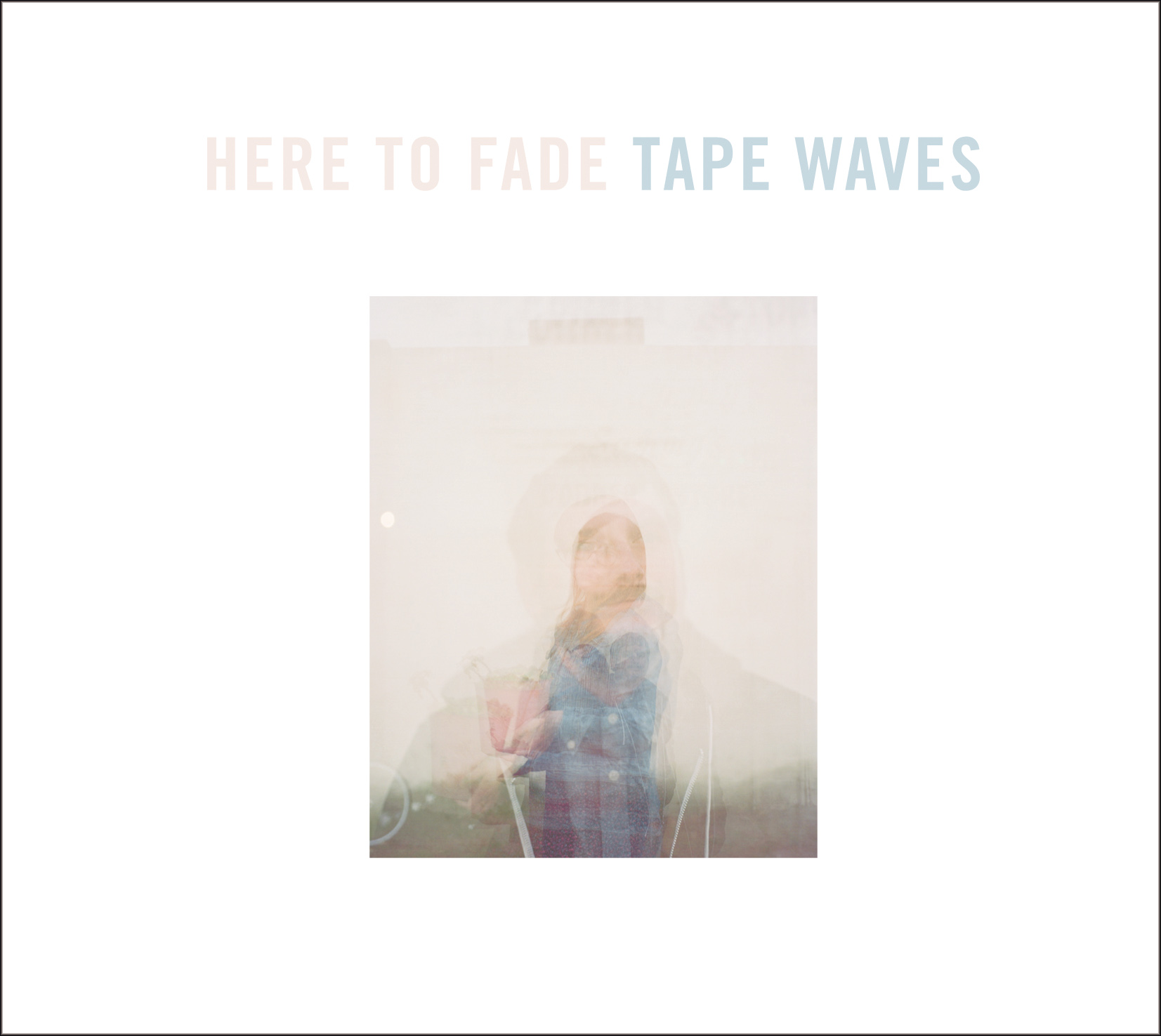 Tape Waves_Here To Fade